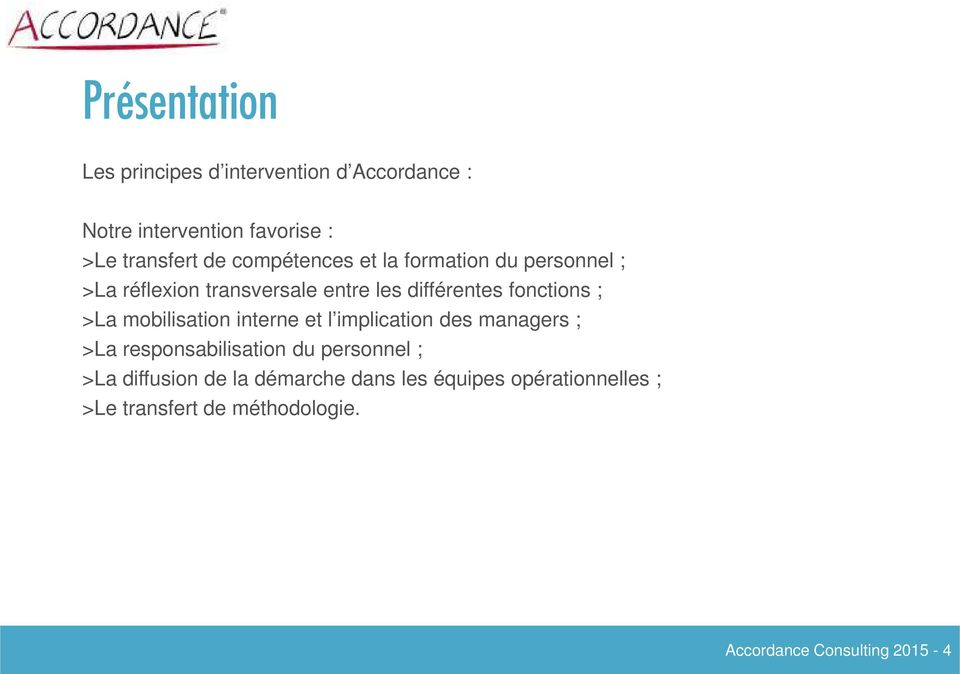 >La mobilisation interne et l implication des managers ; >La responsabilisation du personnel ; >La