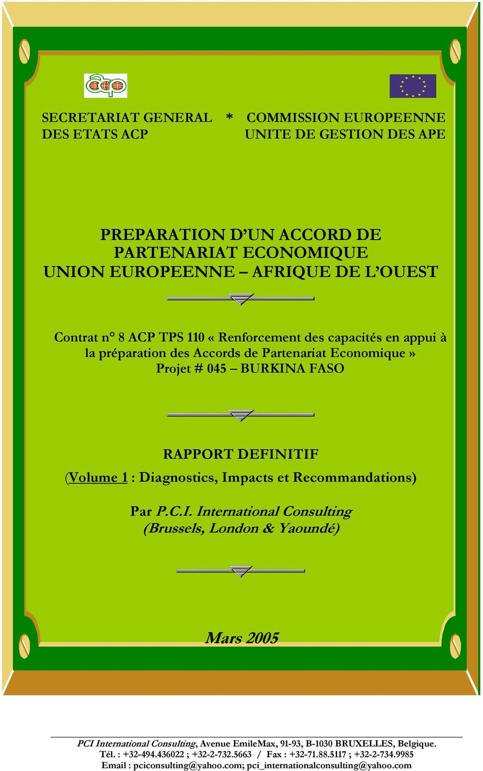 Diagnostics, Impacts et Recommandations) Par P.C.I. International Consulting (Brussels, London & Yaoundé) Mars 2005 PCI International Consulting, Avenue EmileMax, 91-93, B-1030 BRUXELLES, Belgique.
