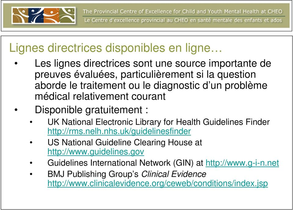 Health Guidelines Finder http://rms.nelh.nhs.uk/guidelinesfinder US National Guideline Clearing House at http://www.guidelines.gov Guidelines International Network (GIN) at http://www.