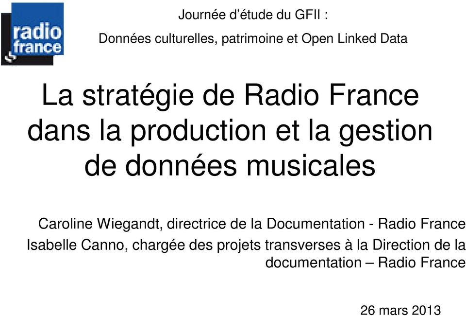 Caroline Wiegandt, directrice de la Documentation - Radio France Isabelle Canno,