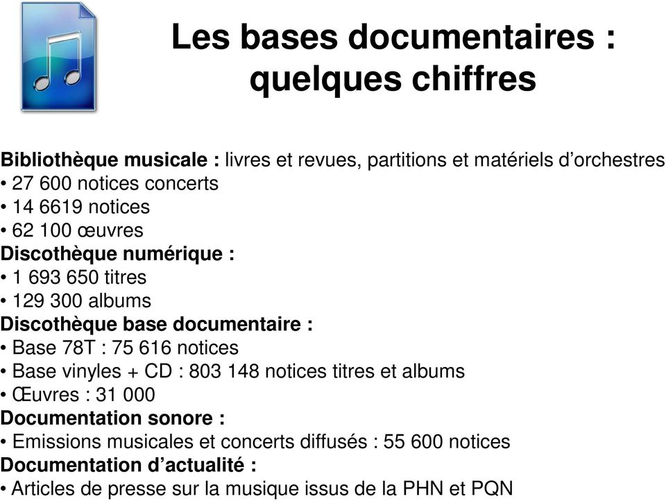 documentaire : Base 78T : 75 616 notices Base vinyles + CD : 803 148 notices titres et albums Œuvres : 31 000 Documentation sonore