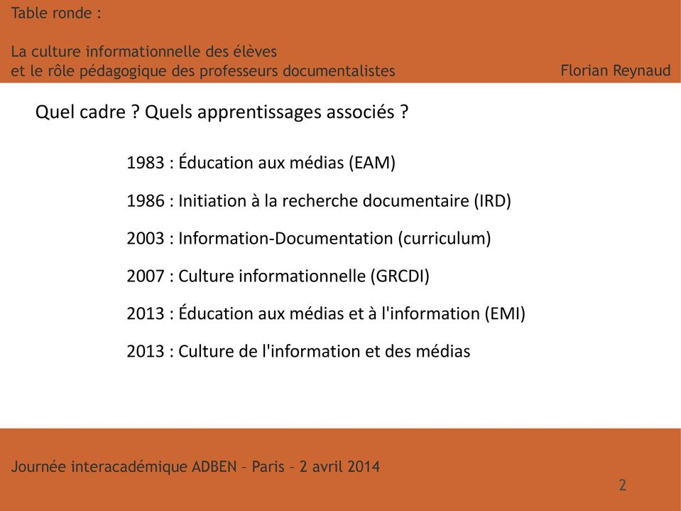 : Information-Documentation (curriculum) 2007 : Culture informationnelle (GRCDI) 2013 :