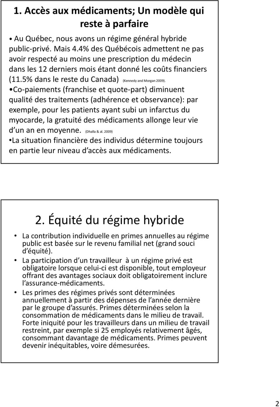 5% dans le reste du Canada) (Kennedy and Morgan 2009).
