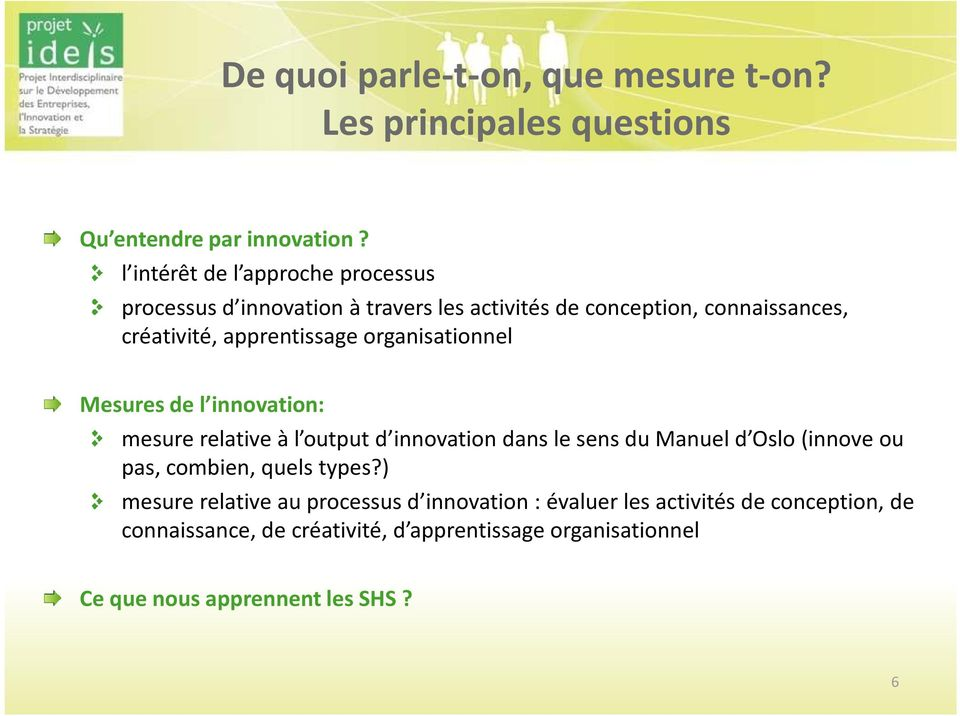 organisationnel Mesures de l innovation: mesure relative à l output d innovation dans le sens du Manuel d Oslo (innove ou pas, combien,