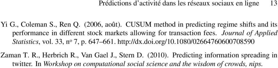 Journal of Applied Statistics, vol. 33, n o 7, p. 647 661. http://dx.doi.org/10.1080/02664760600708590 Zaman T. R.