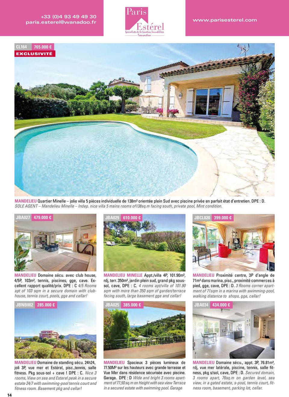 nice villa 5 mains rooms of138sq.m facing south, private pool, Mint condition. JBA027 479.000 JBA029 610.000 JBCL020 399.000 MANDELIEU Domaine sécu.