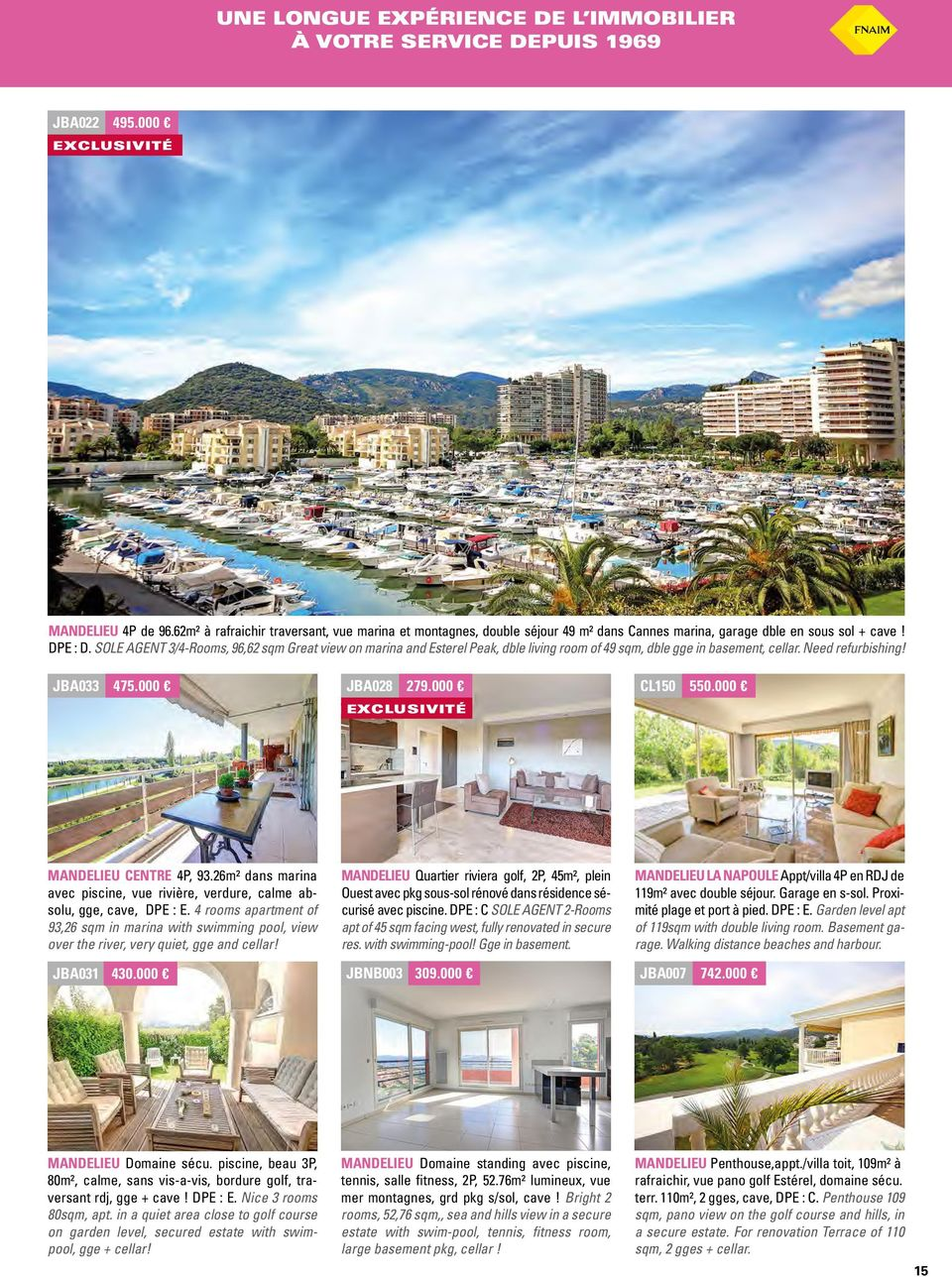 SOLE AGENT 3/4-Rooms, 96,62 sqm Great view on marina and Esterel Peak, dble living room of 49 sqm, dble gge in basement, cellar. Need refurbishing! JBA033 475.000 JBA028 279.000 CL150 550.