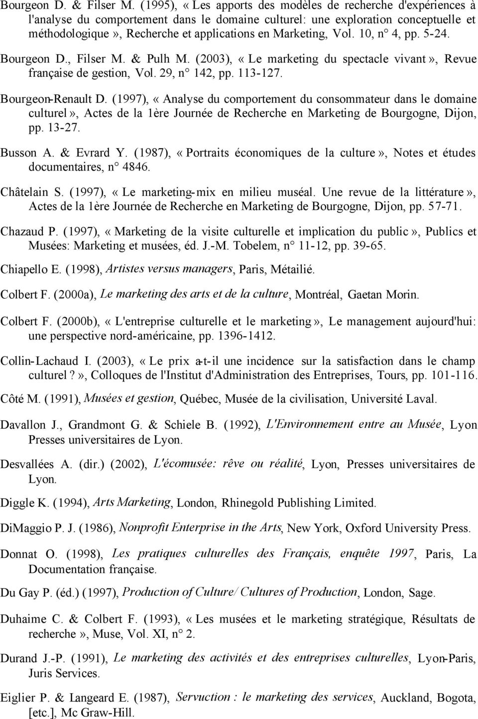 Marketing, Vol. 10, n 4, pp. 5-24. Bourgeon D., Filser M. & Pulh M. (2003), «Le marketing du spectacle vivant», Revue française de gestion, Vol. 29, n 142, pp. 113-127. Bourgeon-Renault D.