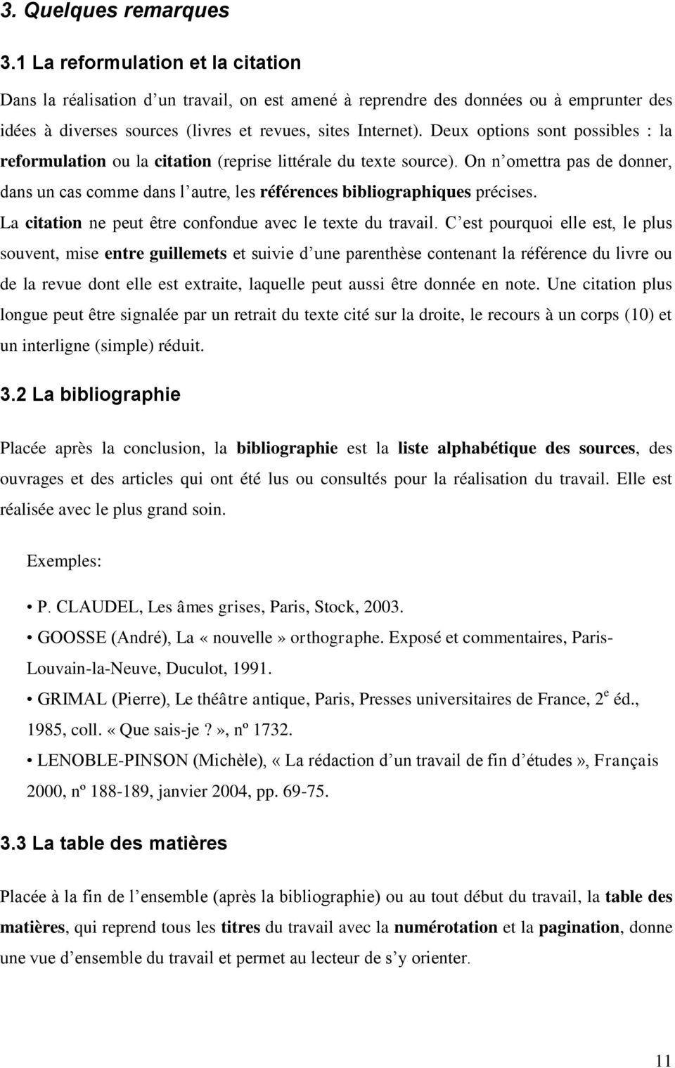 Deux options sont possibles : la reformulation ou la citation (reprise littérale du texte source). On n omettra pas de donner, dans un cas comme dans l autre, les références bibliographiques précises.