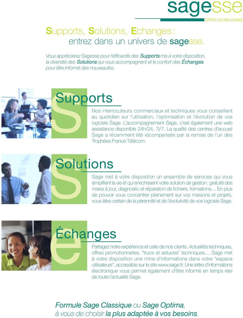 SUPPORTS > SOLUTIONS > ÉCHANGES S Supports S Solutions eéchanges Nos interlocuteurs commerciaux et techniques vous conseillent au quotidien sur l utilisation, l optimisation et l évolution de vos