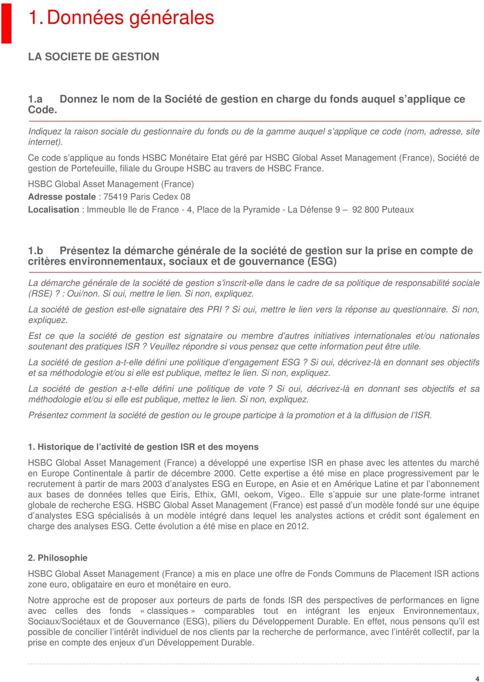 Ce code s applique au fonds HSBC Monétaire Etat géré par HSBC Global Asset Management (France), Société de gestion de Portefeuille, filiale du Groupe HSBC au travers de HSBC France.