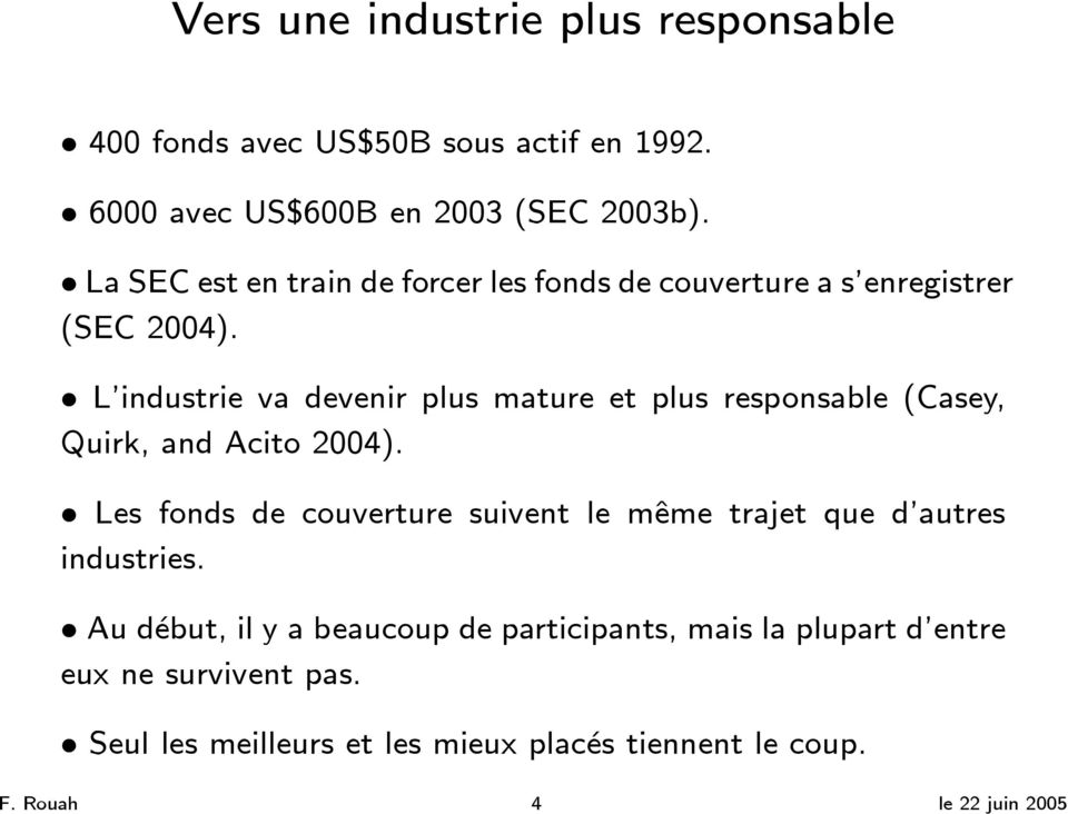 L industrie va devenir plus mature et plus responsable (Casey, Quirk, and Acito 2004).