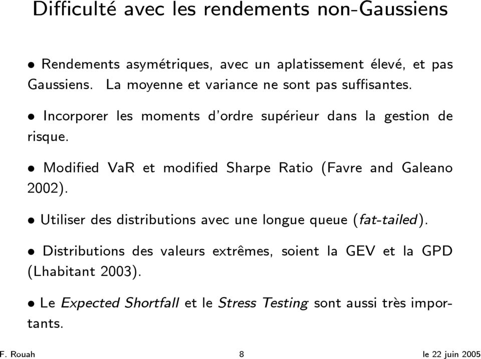 Modified VaR et modified Sharpe Ratio (Favre and Galeano 2002). Utiliser des distributions avec une longue queue (fat-tailed).