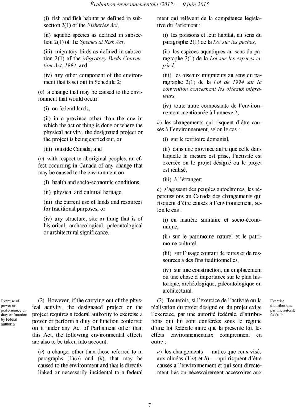 2(1) of the Migratory Birds Convention Act, 1994, and (ii) les espèces aquatiques au sens du paragraphe 2(1) de la Loi sur les espèces en péril, (iv) any other component of the environment that is