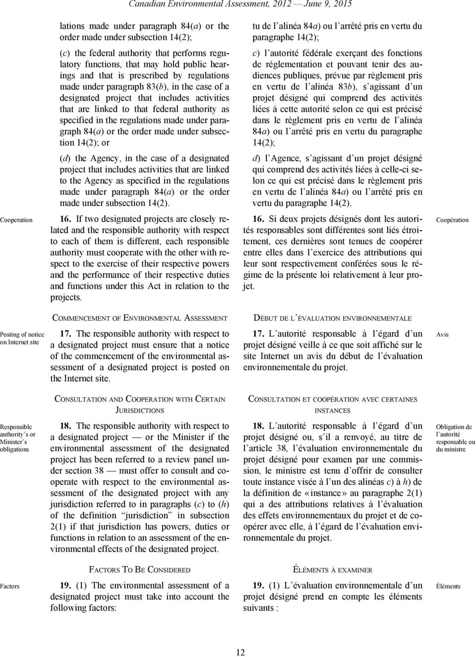 includes activities that are linked to that federal authority as specified in the regulations made under paragraph 84(a) or the order made under subsection 14(2); or c) l autorité fédérale exerçant