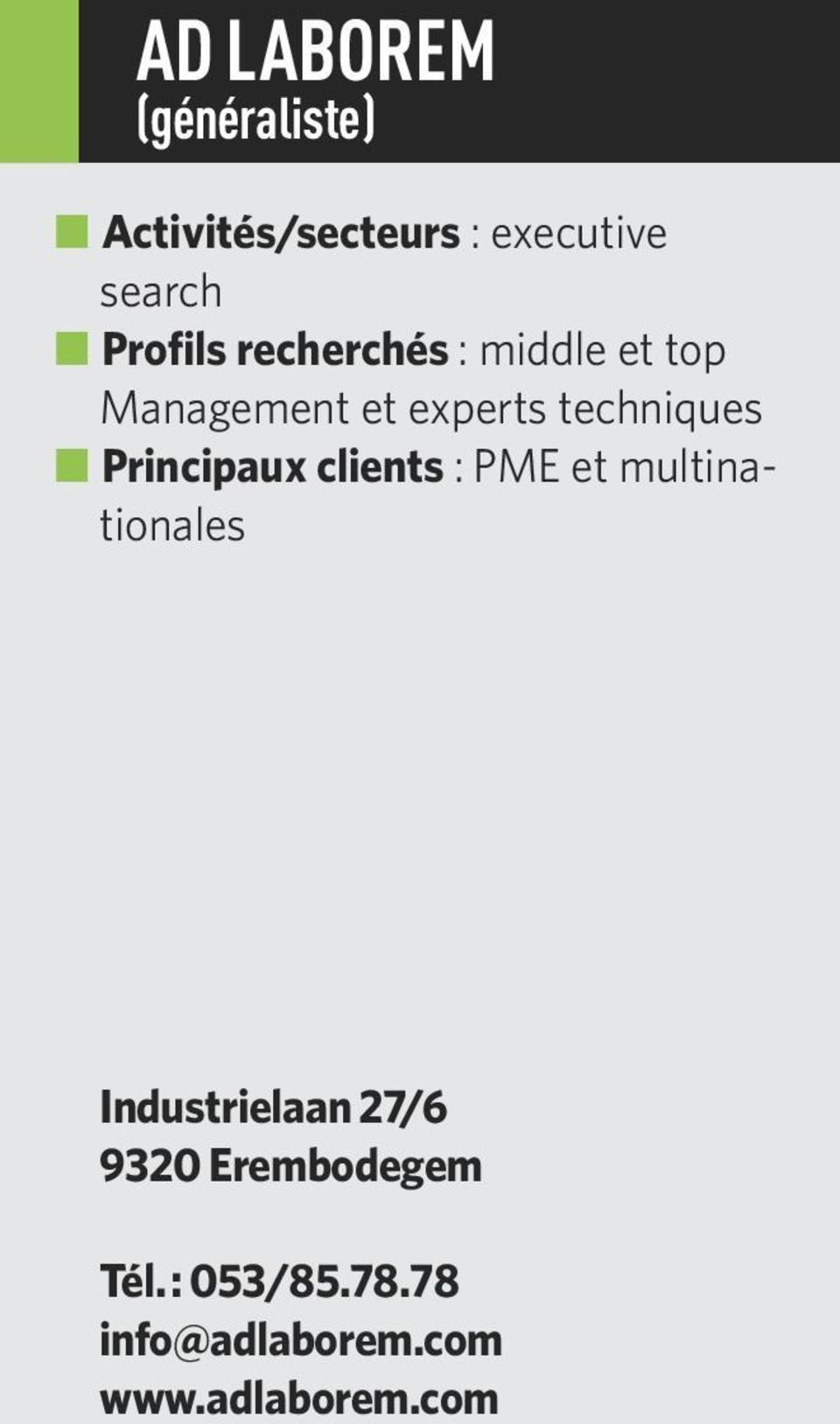 Principaux clients : PME et multinationales Industrielaan 27/6