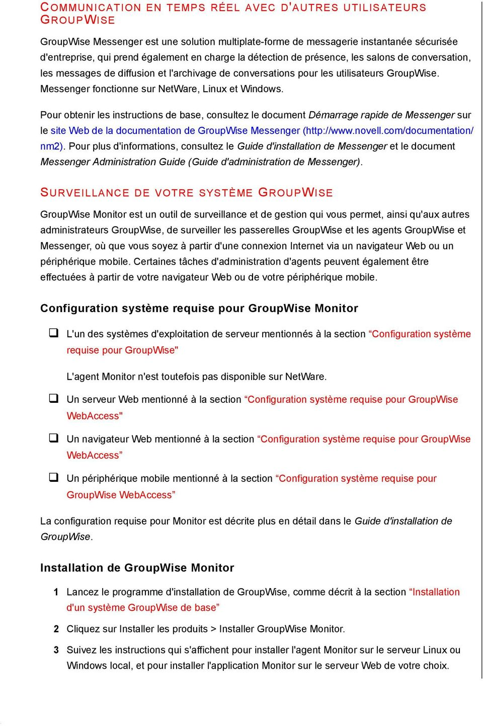 Pour obtenir les instructions de base, consultez le document Démarrage rapide de Messenger sur le site Web de la documentation de GroupWise Messenger (http://www.novell.com/documentation/ nm2).