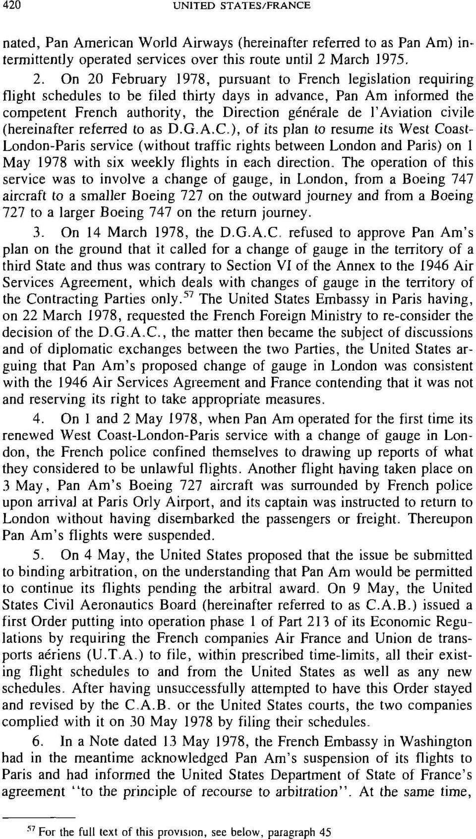 On 20 February 1978, pursuant to French legislation requiring flight schedules to be filed thirty days in advance, Pan Am informed the competent French authority, the Direction générale de l'aviation