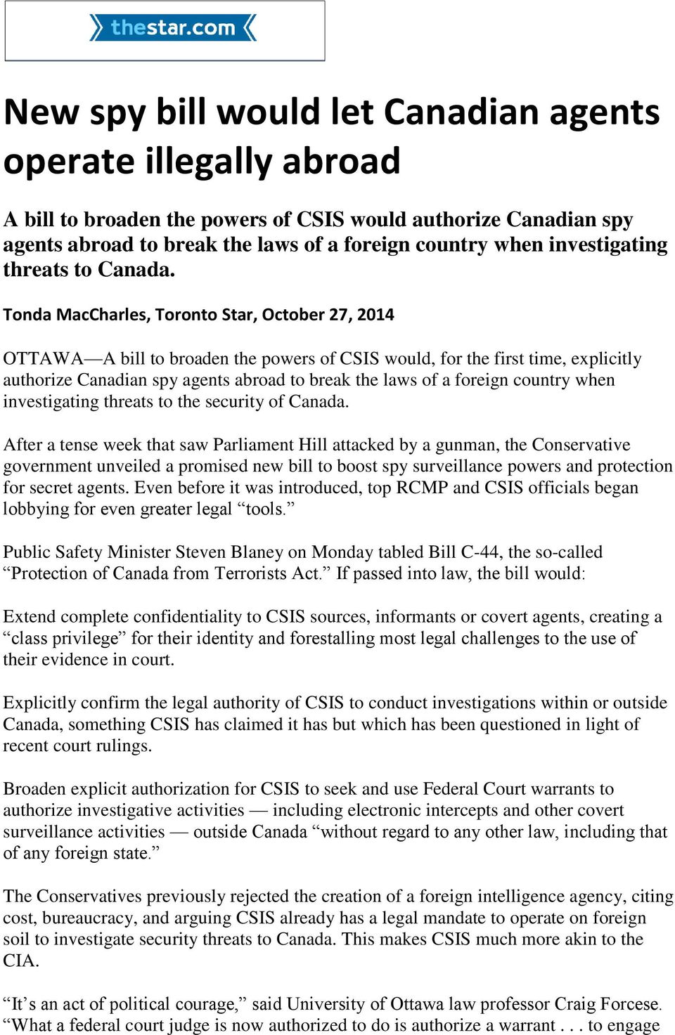 Tonda MacCharles, Toronto Star, October 27, 2014 OTTAWA A bill to broaden the powers of CSIS would, for the first time, explicitly authorize Canadian spy agents abroad to break the laws of a foreign