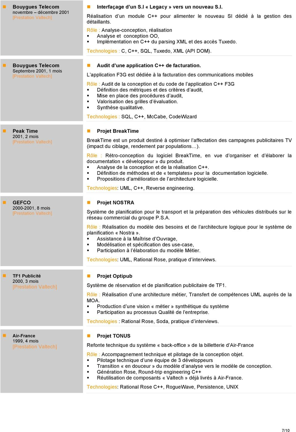 Bouygues Telecom Septembre 2001, 1 mois Audit d une application C++ de facturation.