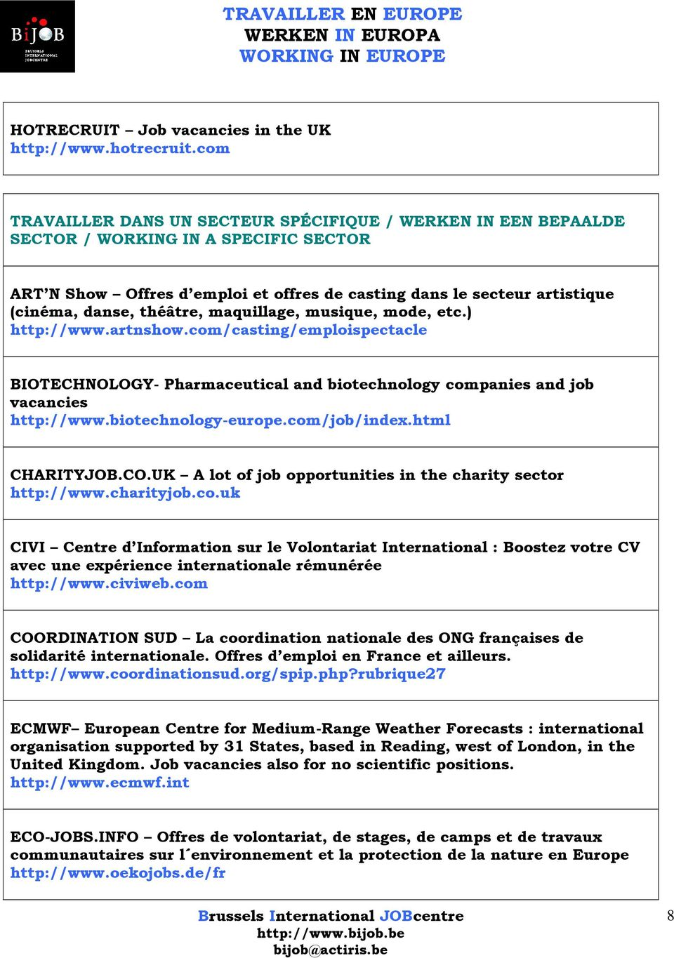 théâtre, maquillage, musique, mode, etc.) http://www.artnshow.com/casting/emploispectacle BIOTECHNOLOGY- Pharmaceutical and biotechnology companies and job vacancies http://www.biotechnology-europe.
