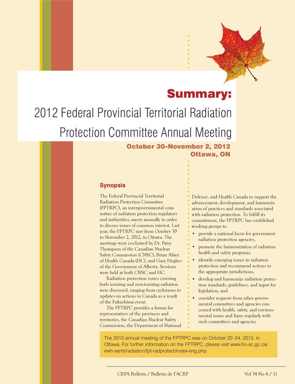 Last year, the FPTRPC met from October 30 to November 2, 2012, in Ottawa. The meetings were co-chaired by Dr.