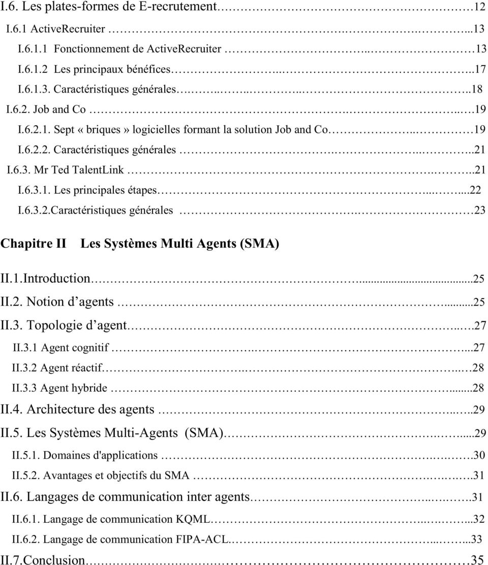 .....22 I.6.3.2.Caractéristiques générales. 23 Chapitre II Les Systèmes Multi Agents (SMA) II.1.Introduction...25 II.2. Notion d agents...25 II.3. Topologie d agent...27 II.3.1 Agent cognitif....27 II.3.2 Agent réactif.