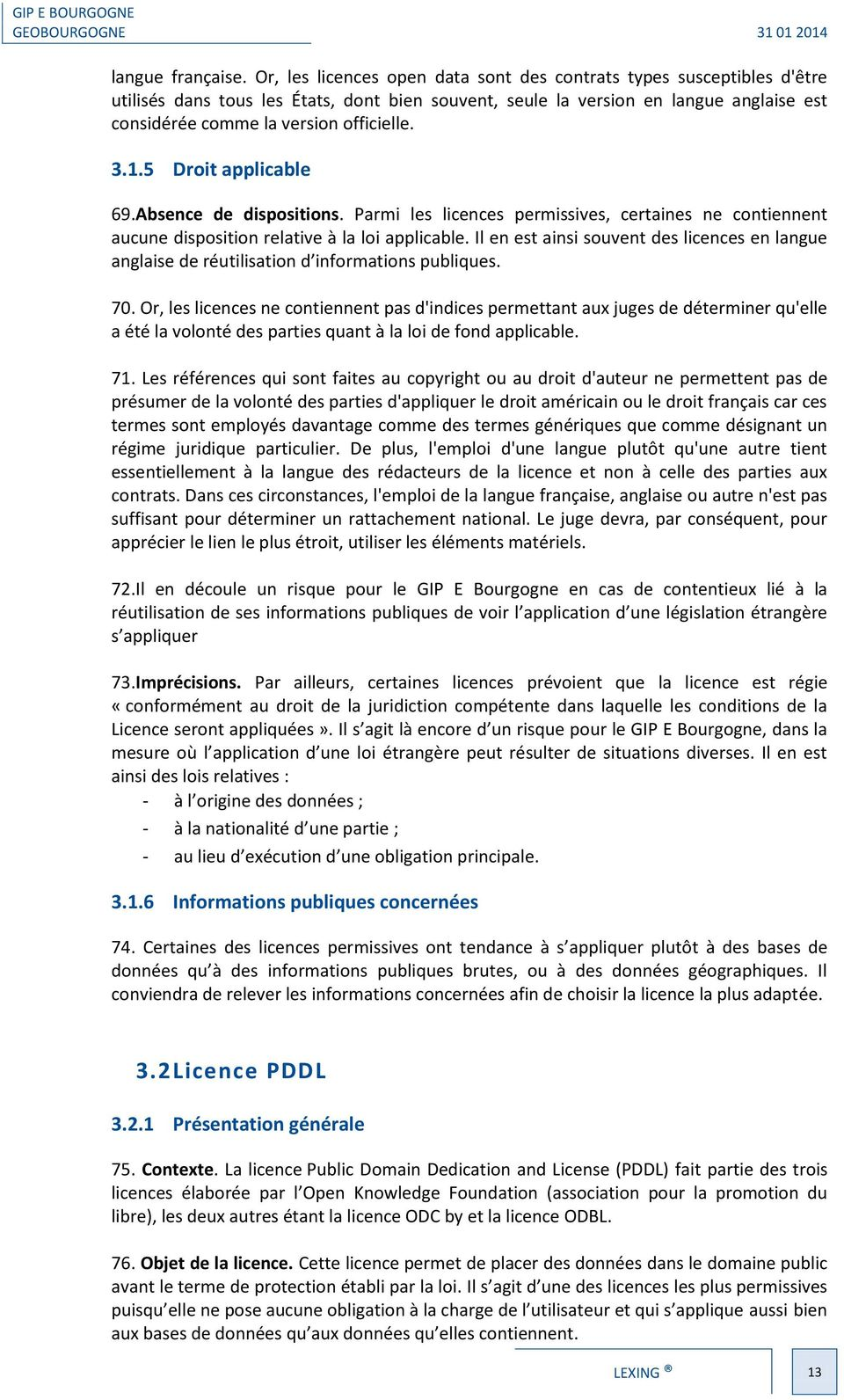3.1.5 Droit applicable 69.Absence de dispositions. Parmi les licences permissives, certaines ne contiennent aucune disposition relative à la loi applicable.