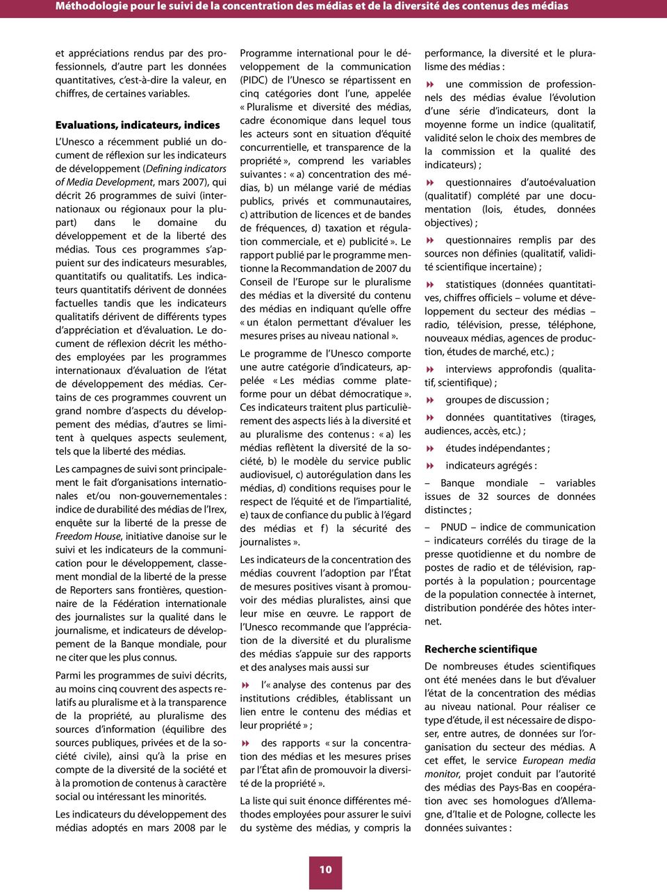 Evaluations, indicateurs, indices L Unesco a récemment publié un document de réflexion sur les indicateurs de développement (Defining indicators of Media Development, mars 2007), qui décrit 26