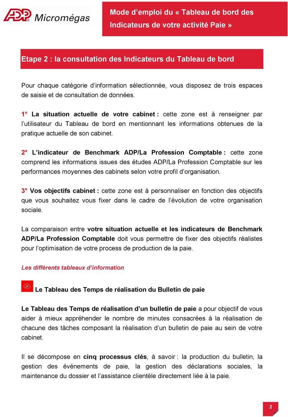 2 L indicateur de Benchmark ADP/La Profession Comptable : cette zone comprend les informations issues des études ADP/La Profession Comptable sur les performances moyennes des cabinets selon votre