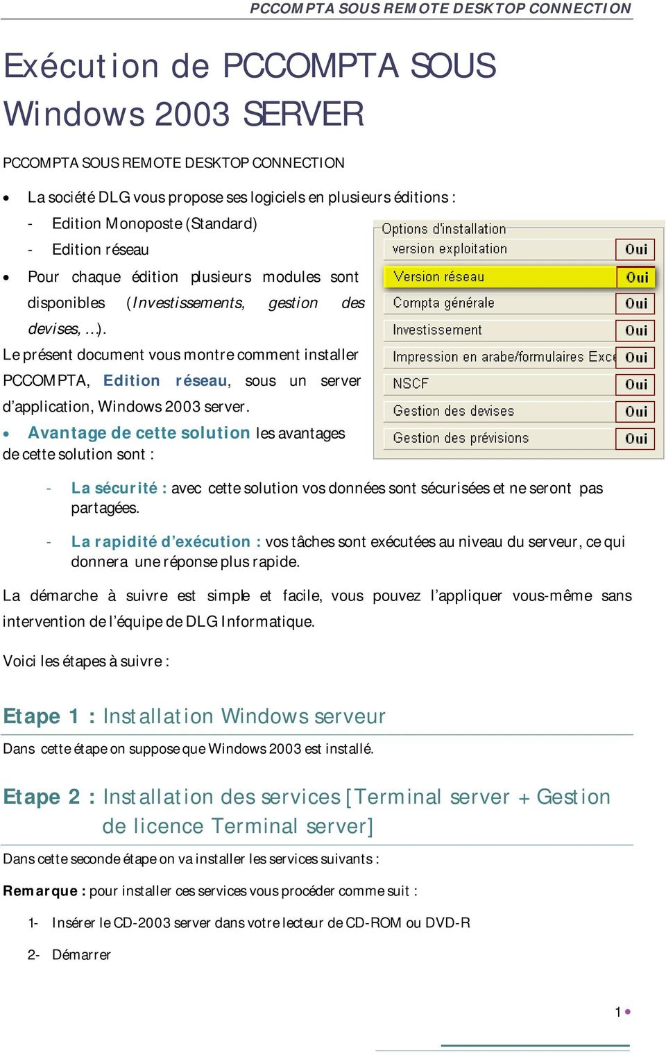 Le présent document vous montre comment installer PCCOMPTA, Edition réseau, sous un server d application, Windows 2003 server.