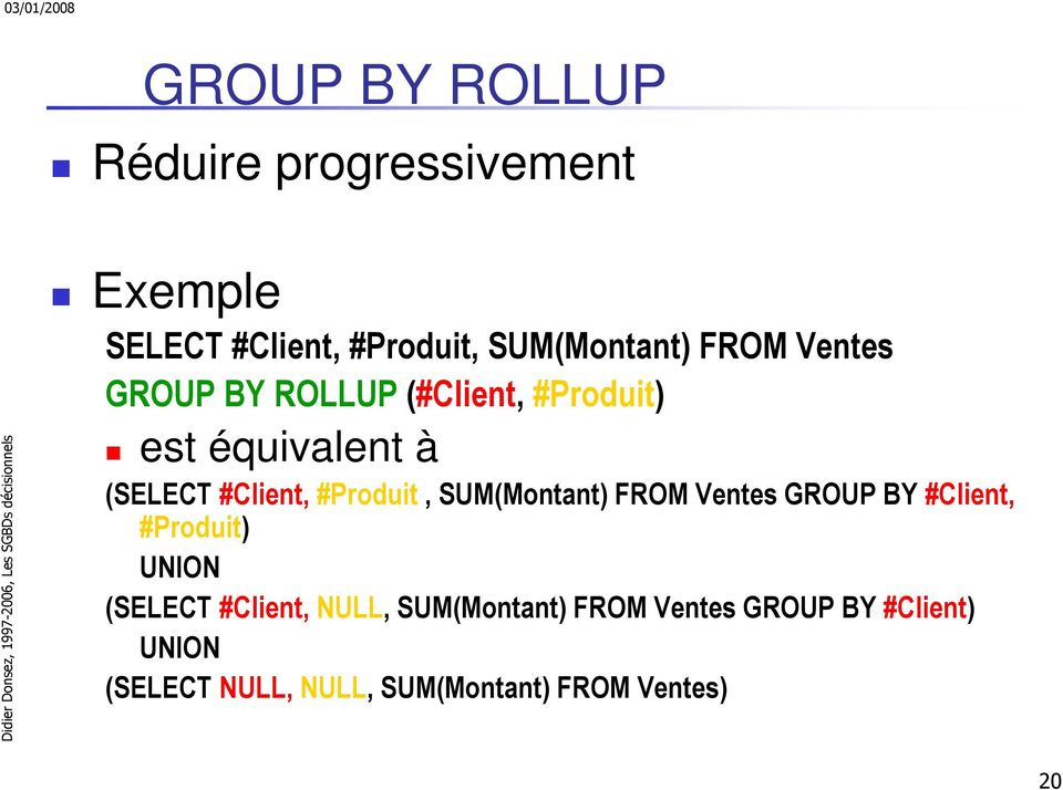 #Produit, SUM(Montant) FROM Ventes GROUP BY #Client, #Produit) UNION (SELECT #Client,