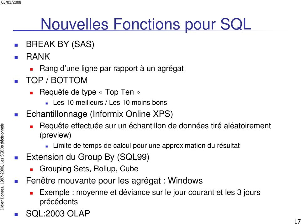 aléatoirement (preview) Limite de temps de calcul pour une approximation du résultat Extension du Group By (SQL99) Grouping Sets,
