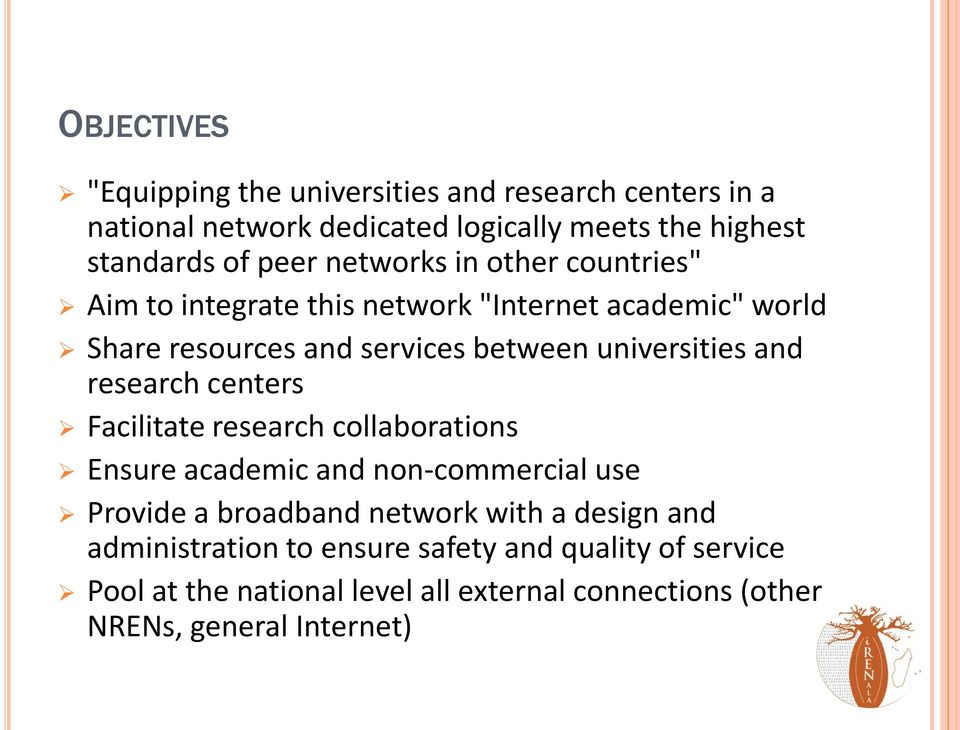 and research centers Facilitate research collaborations Ensure academic and non-commercial use Provide a broadband network with a design