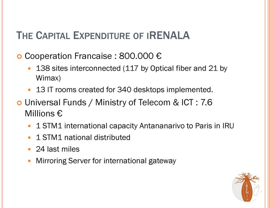 desktops implemented. Universal Funds / Ministry of Telecom & ICT : 7.