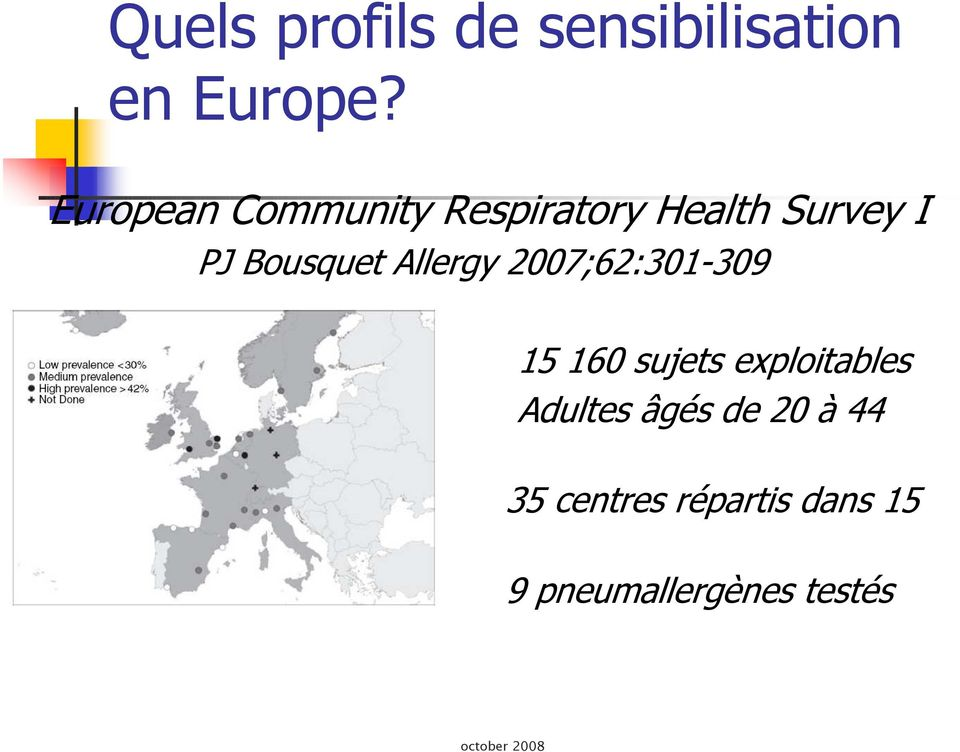 Allergy 2007;62:301-309 ans 15 160 sujets exploitables Adultes