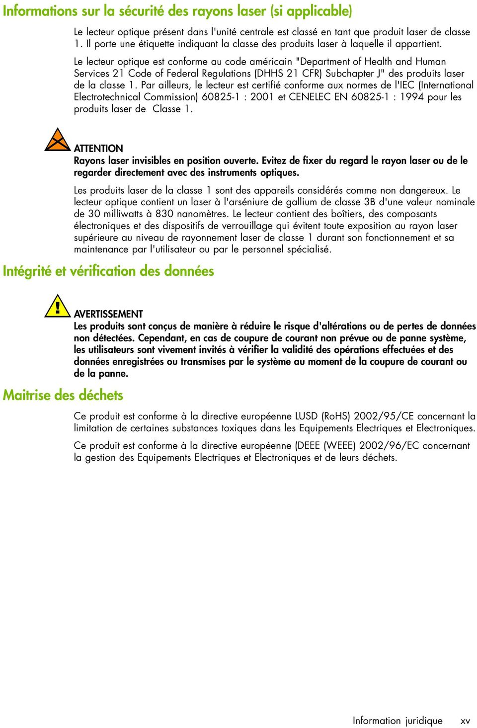 "Le lecteur optique est conforme au code américain ""Department of Health and Human Services 21 Code of Federal Regulations (DHHS 21 CFR) Subchapter J"" des produits laser de la classe 1."