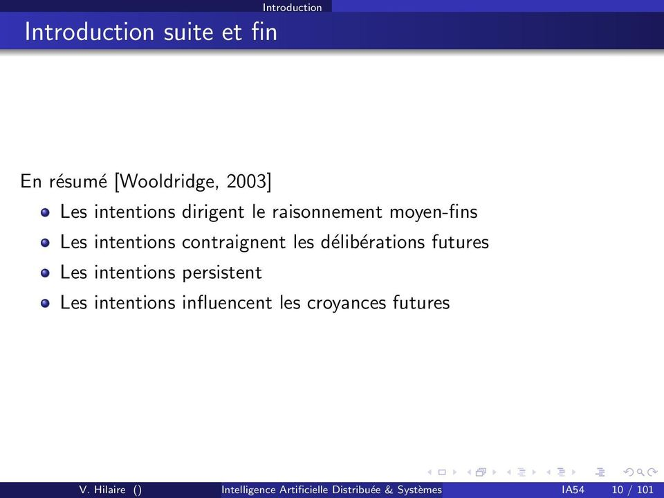 futures Les intentions persistent Les intentions influencent les croyances futures