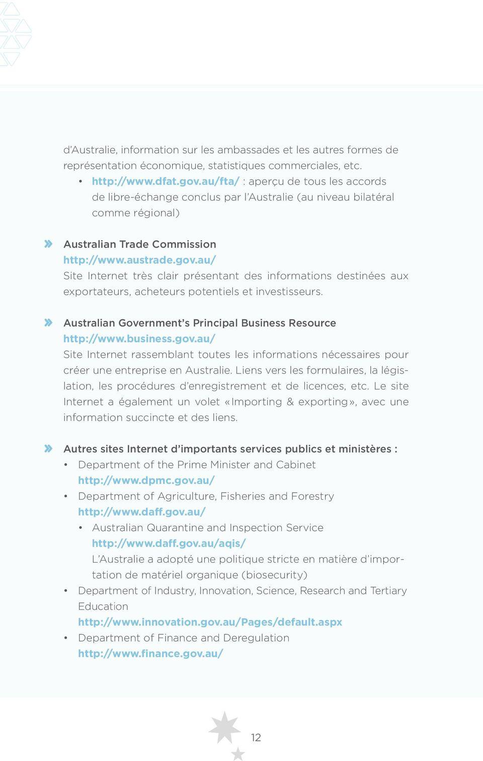 au/ Site Internet très clair présentant des informations destinées aux exportateurs, acheteurs potentiels et investisseurs. Australian Government s Principal Business Resource http://www.business.gov.