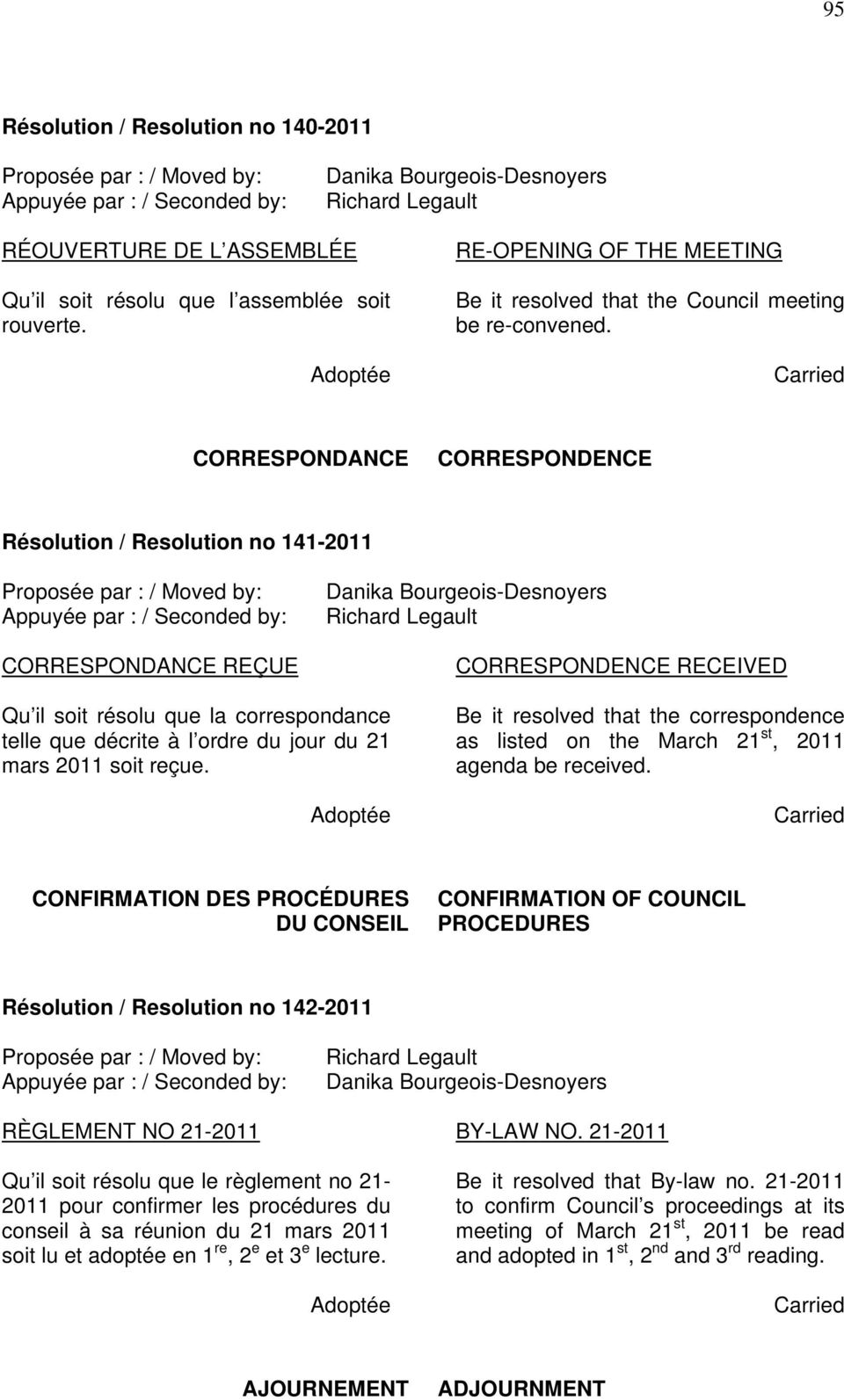 2011 soit reçue. Be it resolved that the correspondence as listed on the March 21 st, 2011 agenda be received.