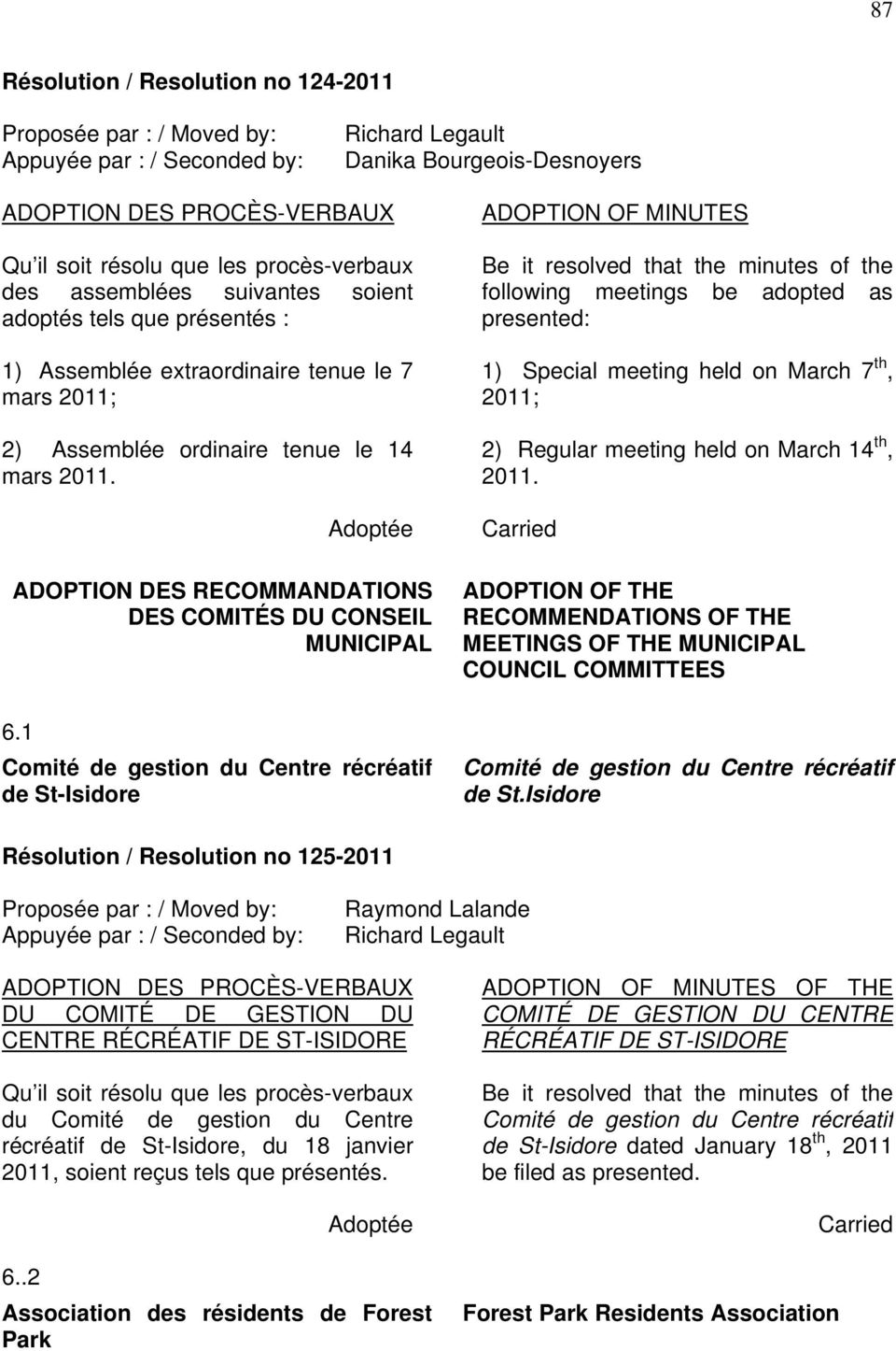 1 Comité de gestion du Centre récréatif de St-Isidore ADOPTION OF MINUTES Be it resolved that the minutes of the following meetings be adopted as presented: 1) Special meeting held on March 7 th,