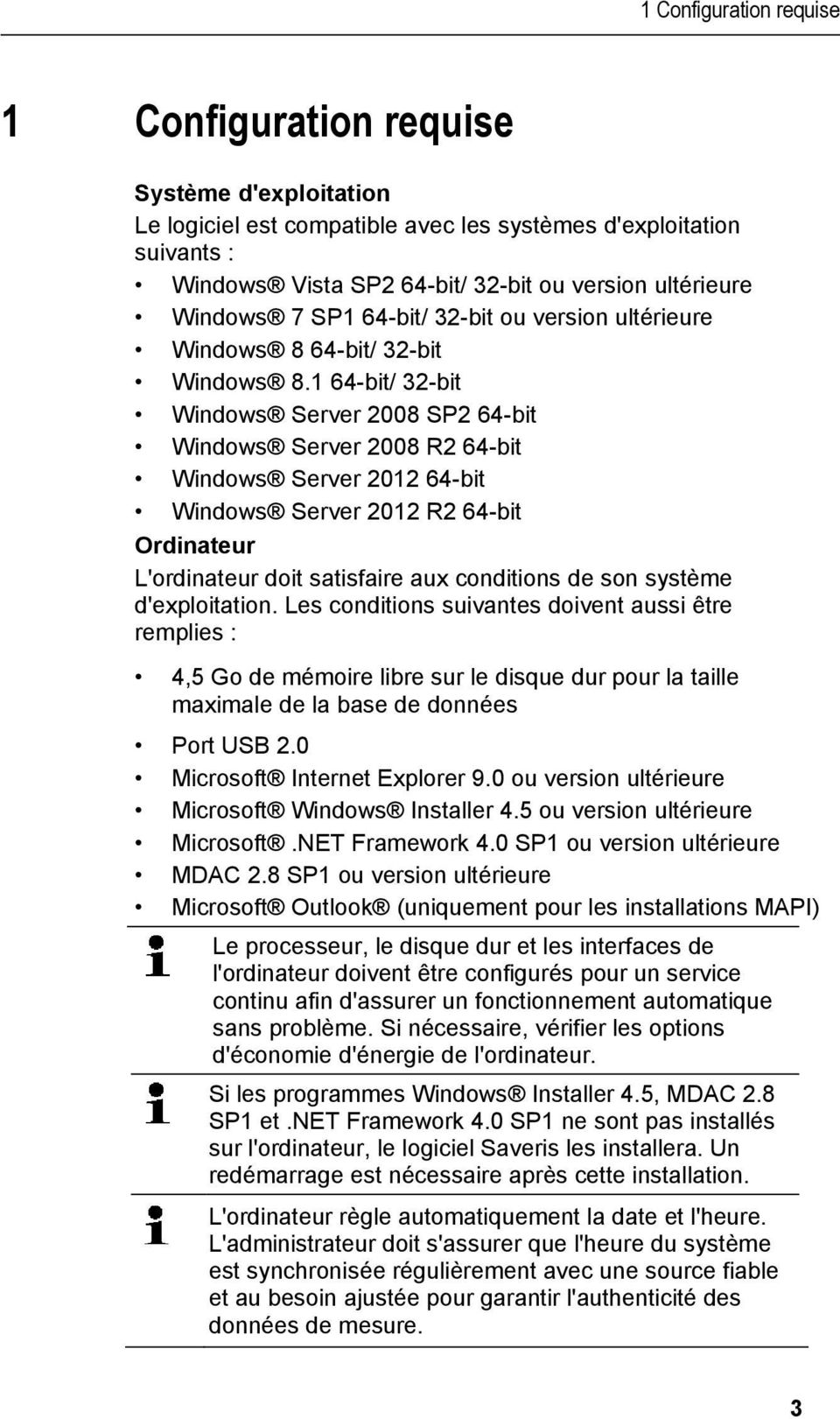 1 64-bit/ 32-bit Windows Server 2008 SP2 64-bit Windows Server 2008 R2 64-bit Windows Server 2012 64-bit Windows Server 2012 R2 64-bit Ordinateur L'ordinateur doit satisfaire aux conditions de son