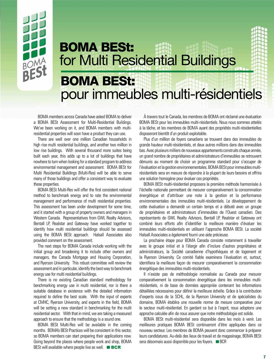 There are well over one million Canadian households in high rise multi residential buildings, and another two million in low rise buildings.