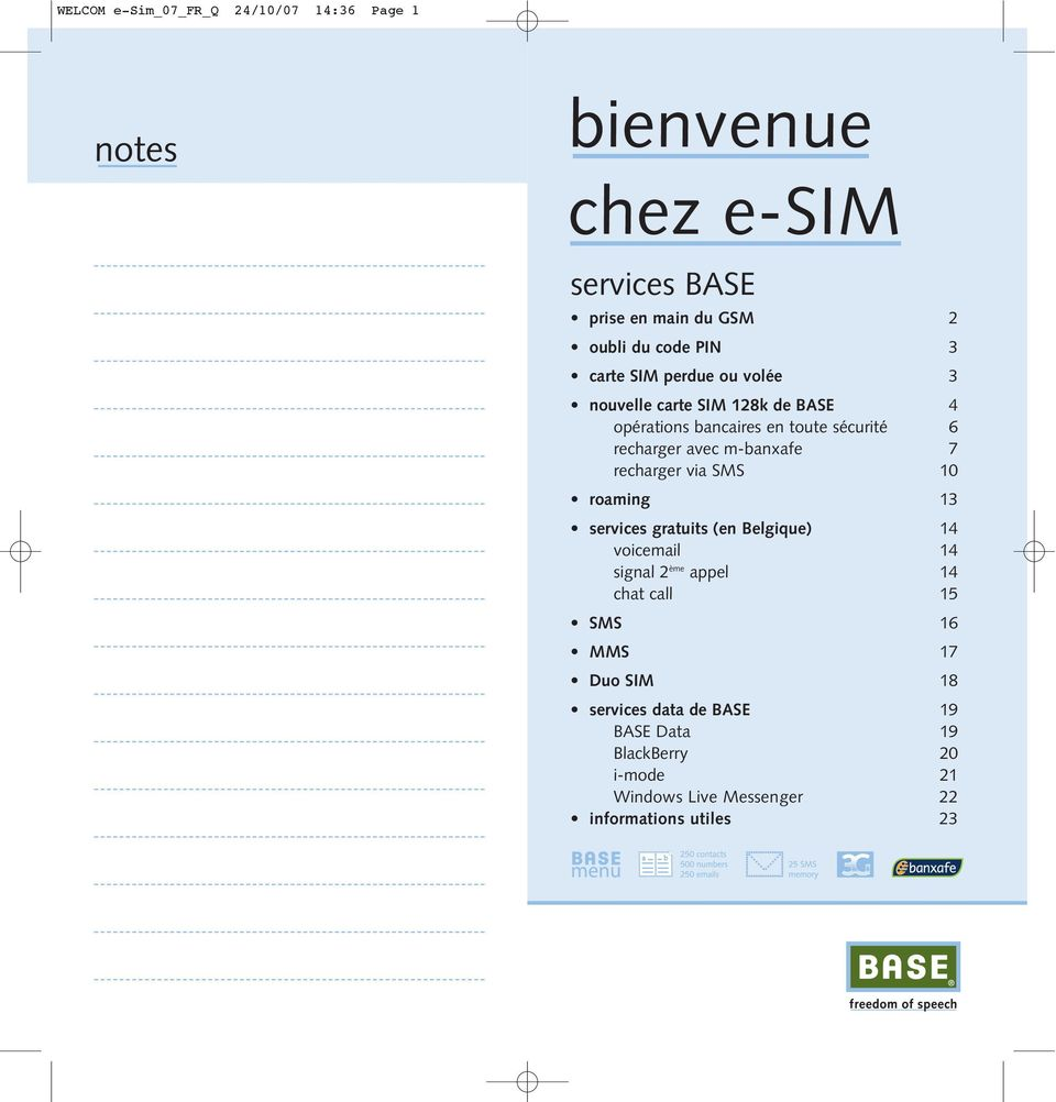 recharger via SMS 10 roaming 13 services gratuits (en Belgique) 14 voicemail 14 signal 2 ème appel 14 chat call 15 SMS 16 MMS