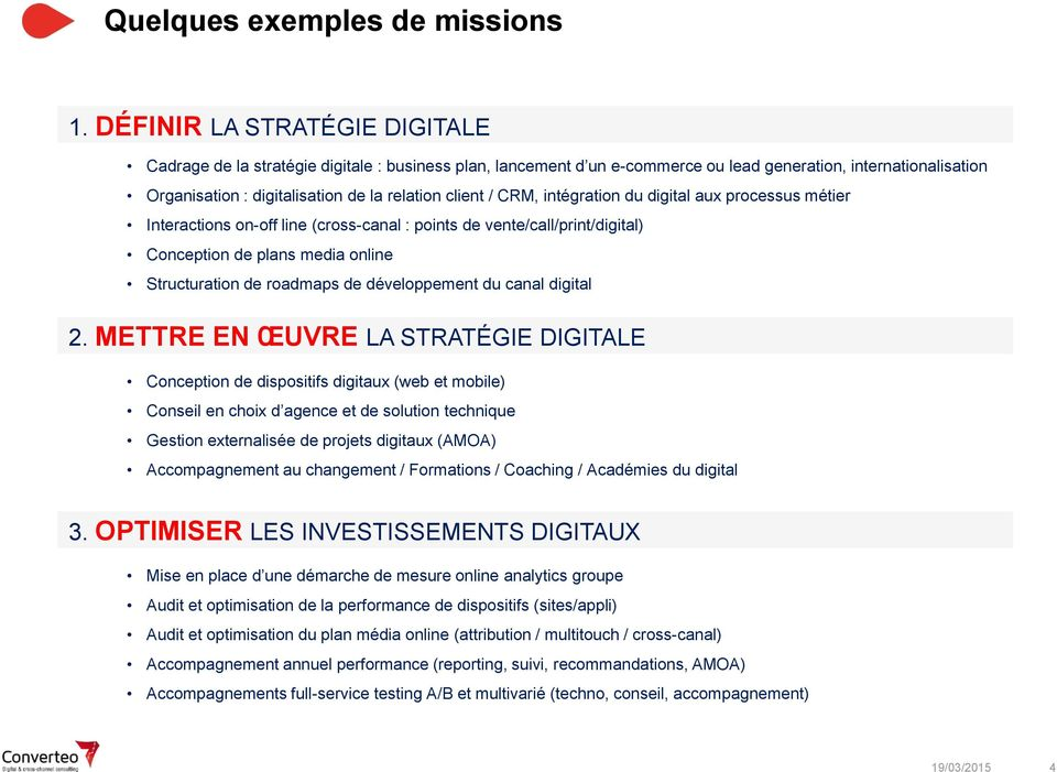 / CRM, intégration du digital aux processus métier Interactions on-off line (cross-canal : points de vente/call/print/digital) Conception de plans media online Structuration de roadmaps de