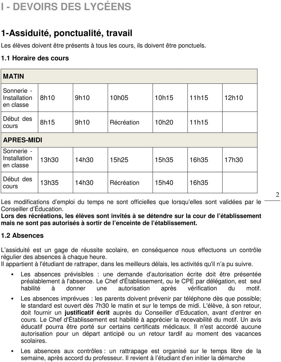 1 Horaire des cours MATIN Sonnerie - Installation en classe Début des cours 8h10 9h10 10h05 10h15 11h15 12h10 8h15 9h10 Récréation 10h20 11h15 APRES-MIDI Sonnerie - Installation en classe 13h30 14h30