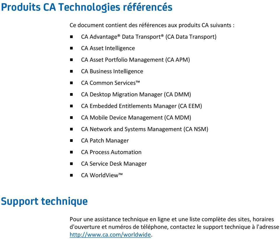 Device Management (CA MDM) CA Network and Systems Management (CA NSM) CA Patch Manager CA Process Automation CA Service Desk Manager CA WorldView Support technique Pour une