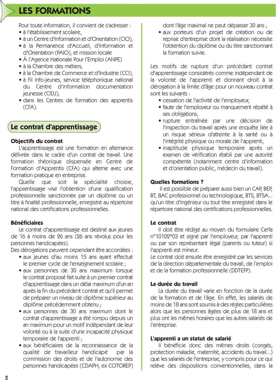 national du Centre d'information documentation jeunesse (CIDJ), dans les Centres de formation des apprentis (CFA).