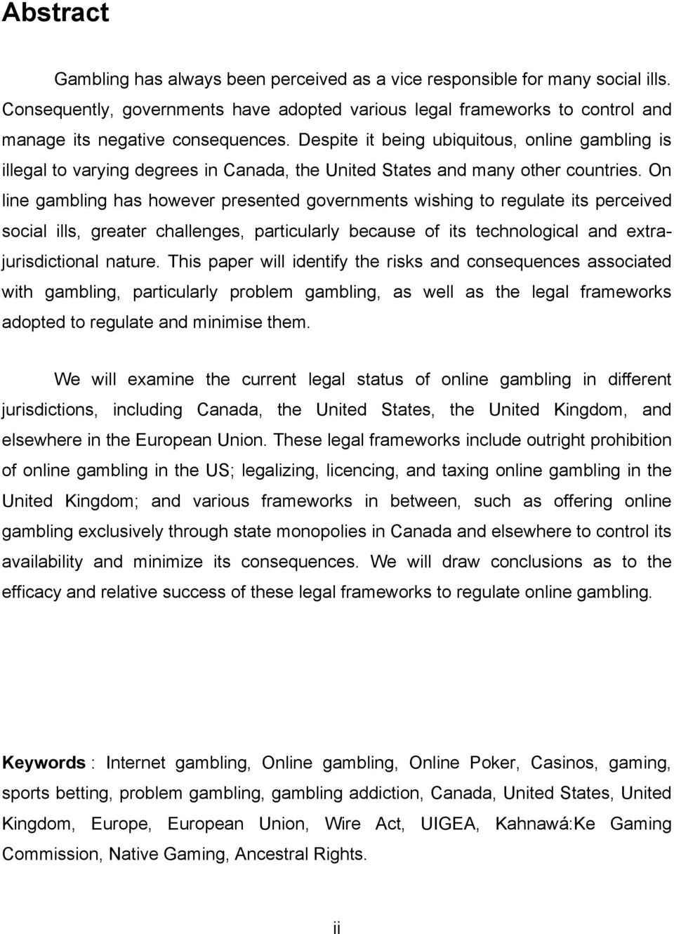 On line gambling has however presented governments wishing to regulate its perceived social ills, greater challenges, particularly because of its technological and extrajurisdictional nature.