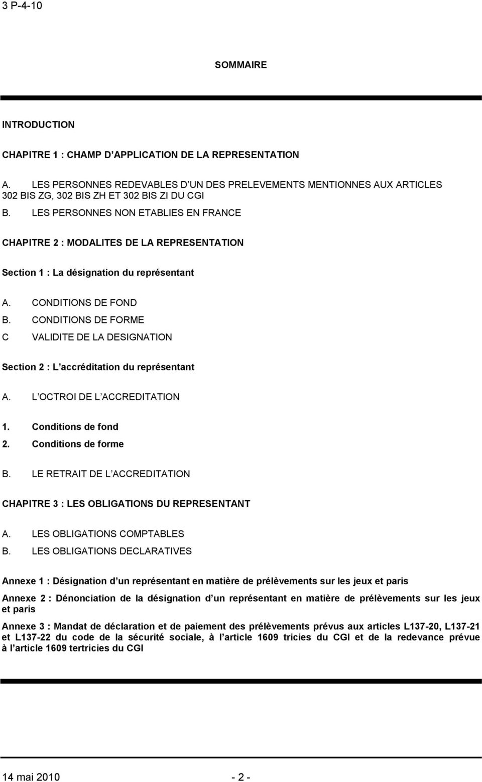 CONDITIONS DE FORME C VALIDITE DE LA DESIGNATION Section 2 : L accréditation du représentant A. L OCTROI DE L ACCREDITATION 1. Conditions de fond 2. Conditions de forme B.
